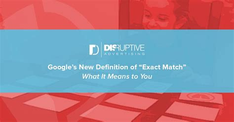 """Google's New Definition of """"Exact Match"""": What It Means to"""