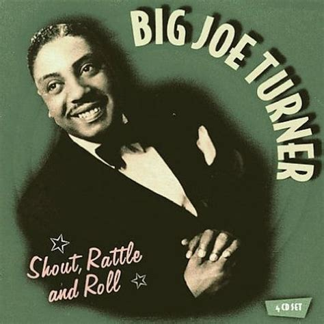 Shout, Rattle and Roll - Big Joe Turner | Songs, Reviews